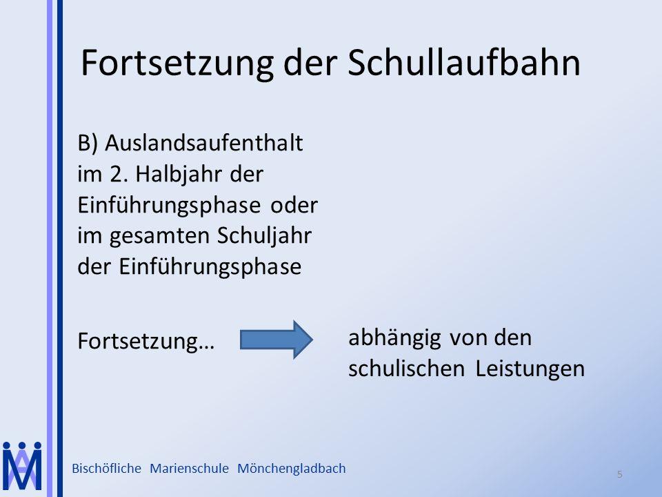Bischöfliche Marienschule Mönchengladbach Fortsetzung der Schullaufbahn B) Auslandsaufenthalt im 2. Halbjahr der Einführungsphase oder im gesamten Sch