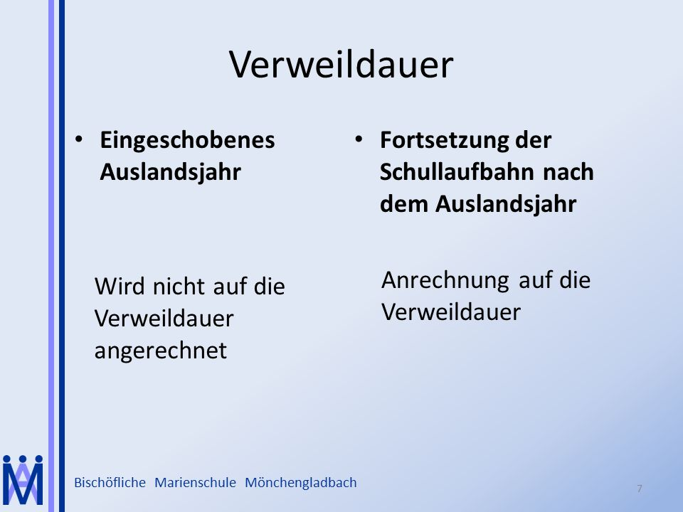 Bischöfliche Marienschule Mönchengladbach Verweildauer Eingeschobenes Auslandsjahr Wird nicht auf die Verweildauer angerechnet Fortsetzung der Schullaufbahn nach dem Auslandsjahr Anrechnung auf die Verweildauer 7