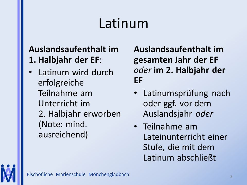 Bischöfliche Marienschule Mönchengladbach Latinum Auslandsaufenthalt im 1. Halbjahr der EF: Latinum wird durch erfolgreiche Teilnahme am Unterricht im