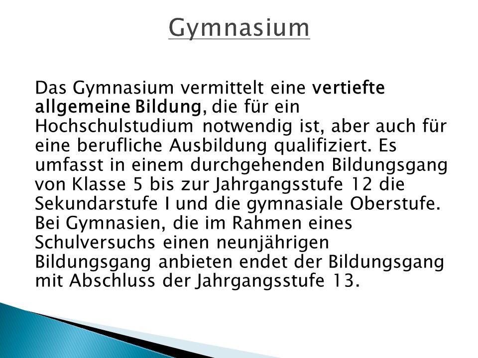 Das Gymnasium vermittelt eine vertiefte allgemeine Bildung, die für ein Hochschulstudium notwendig ist, aber auch für eine berufliche Ausbildung qualifiziert.