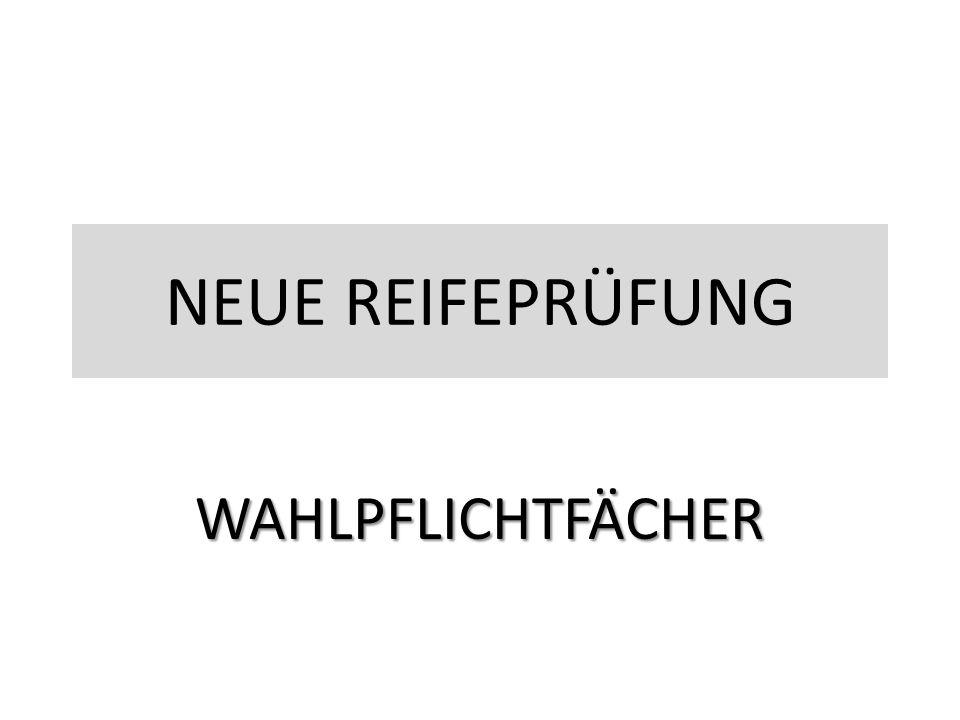 NEUE REIFEPRÜFUNG WAHLPFLICHTFÄCHER