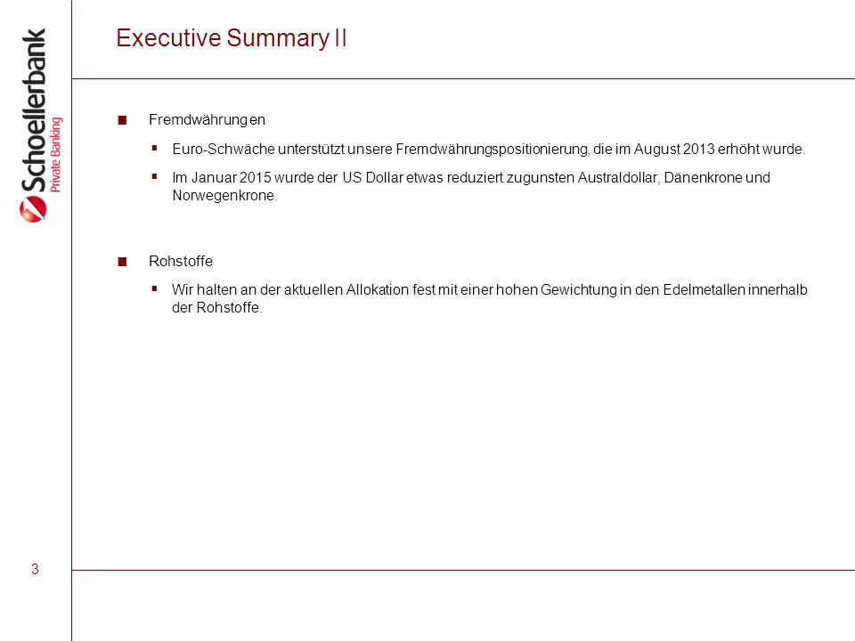 3 Executive Summary II ■ Fremdwährungen  Euro-Schwäche unterstützt unsere Fremdwährungspositionierung, die im August 2013 erhöht wurde.  Im Januar 2