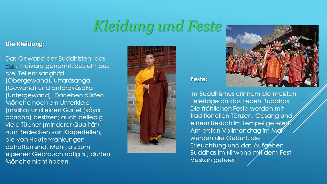 Kleidung und Feste Feste: Im Buddhismus erinnern die meisten Feiertage an das Leben Buddhas. Die fröhlichen Feste werden mit traditionellen Tänzen, Ge