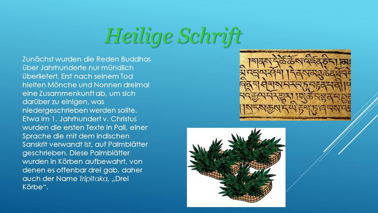 Heilige Schrift Zunächst wurden die Reden Buddhas über Jahrhunderte nur mündlich überliefert. Erst nach seinem Tod hielten Mönche und Nonnen dreimal e