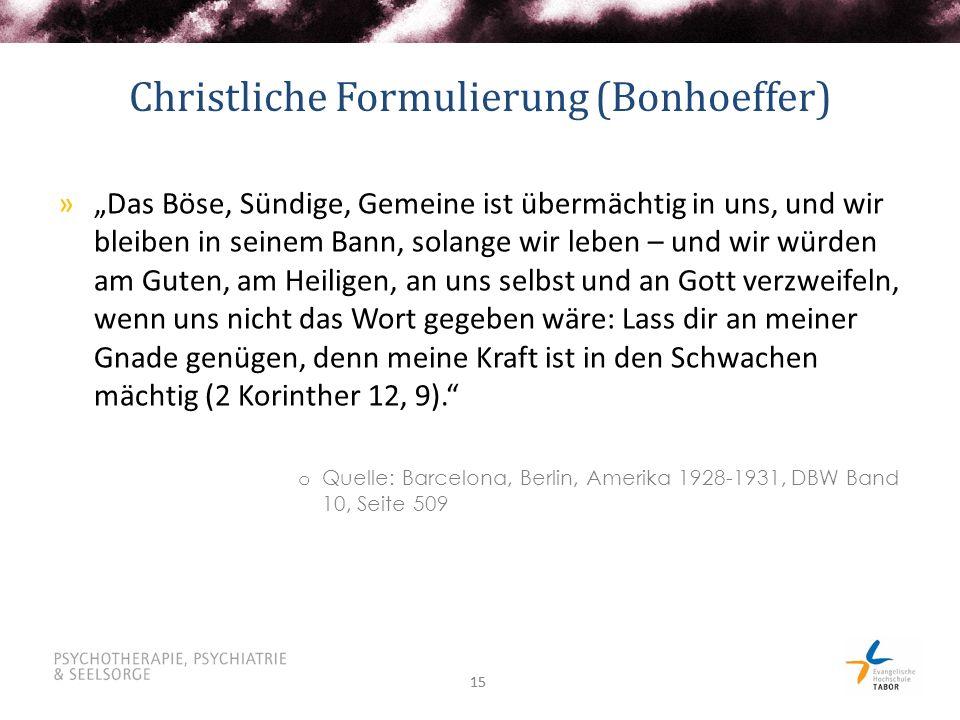 """15 Christliche Formulierung (Bonhoeffer) »""""Das Böse, Sündige, Gemeine ist übermächtig in uns, und wir bleiben in seinem Bann, solange wir leben – und"""