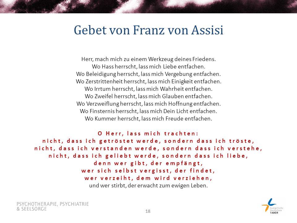 18 Gebet von Franz von Assisi Herr, mach mich zu einem Werkzeug deines Friedens. Wo Hass herrscht, lass mich Liebe entfachen. Wo Beleidigung herrscht,