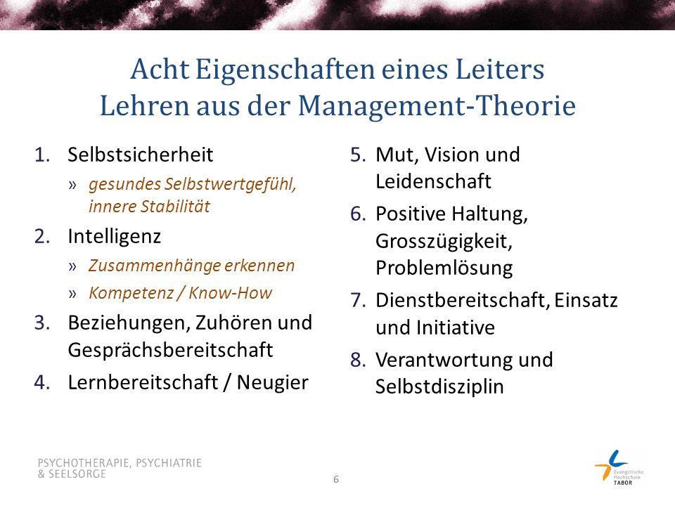 66 Acht Eigenschaften eines Leiters Lehren aus der Management-Theorie 5.Mut, Vision und Leidenschaft 6.Positive Haltung, Grosszügigkeit, Problemlösung