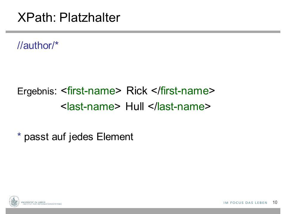 XPath: Platzhalter //author/* Ergebnis : Rick Hull * passt auf jedes Element 10