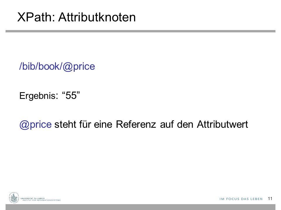 XPath: Attributknoten /bib/book/@price Ergebnis : 55 @price steht für eine Referenz auf den Attributwert 11