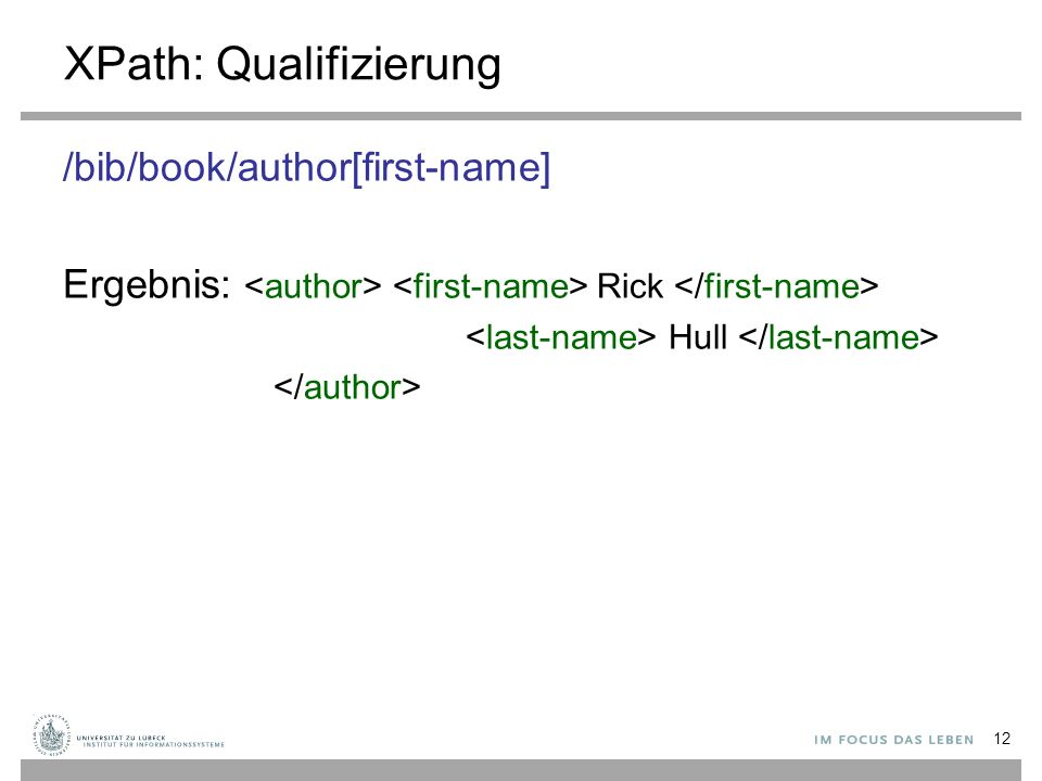XPath: Qualifizierung /bib/book/author[first-name] Ergebnis: Rick Hull 12