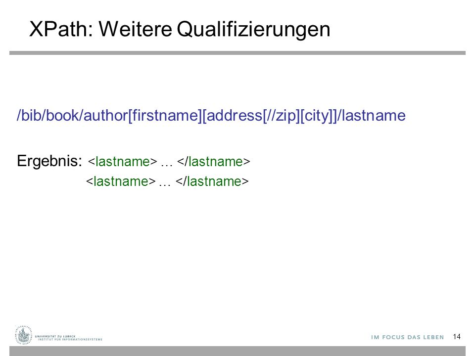 XPath: Weitere Qualifizierungen /bib/book/author[firstname][address[//zip][city]]/lastname Ergebnis: … … 14
