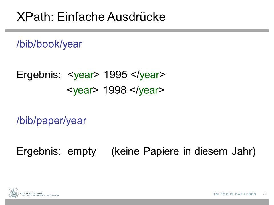 XPath: Einfache Ausdrücke /bib/book/year Ergebnis: 1995 1998 /bib/paper/year Ergebnis: empty (keine Papiere in diesem Jahr) 8