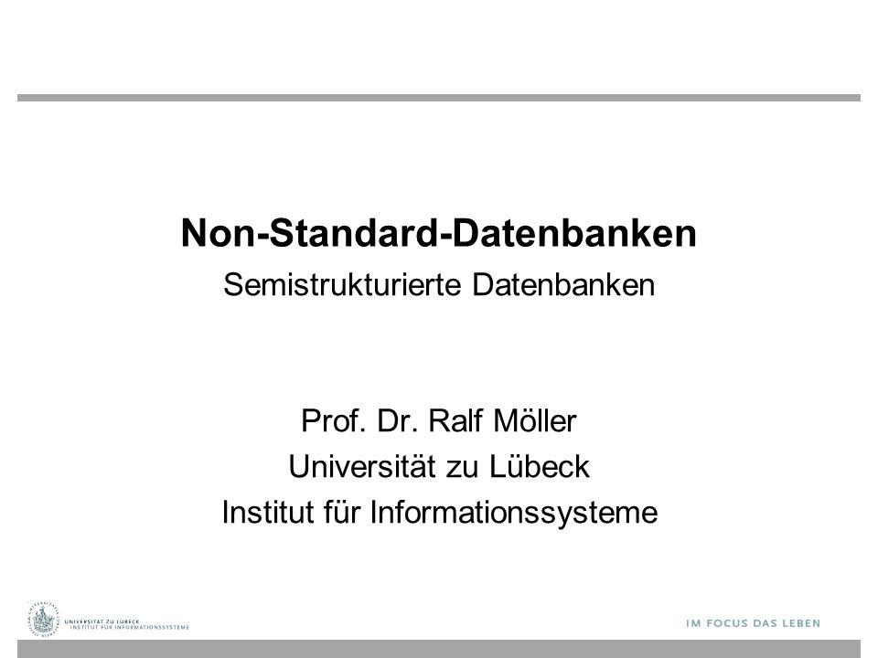 Non-Standard-Datenbanken Semistrukturierte Datenbanken Prof. Dr. Ralf Möller Universität zu Lübeck Institut für Informationssysteme
