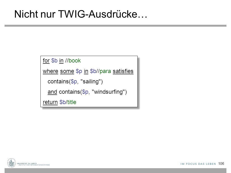Nicht nur TWIG-Ausdrücke… for $b in //book where some $p in $b//para satisfies contains($p,