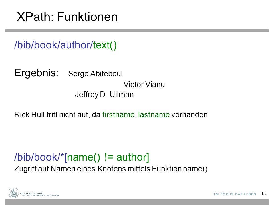 XPath: Funktionen /bib/book/author/text() Ergebnis: Serge Abiteboul Victor Vianu Jeffrey D. Ullman Rick Hull tritt nicht auf, da firstname, lastname v