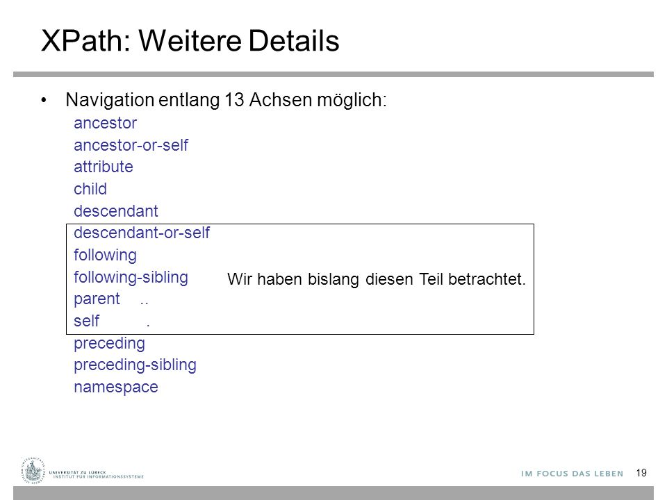 XPath: Weitere Details Navigation entlang 13 Achsen möglich: ancestor ancestor-or-self attribute child descendant descendant-or-self following followi