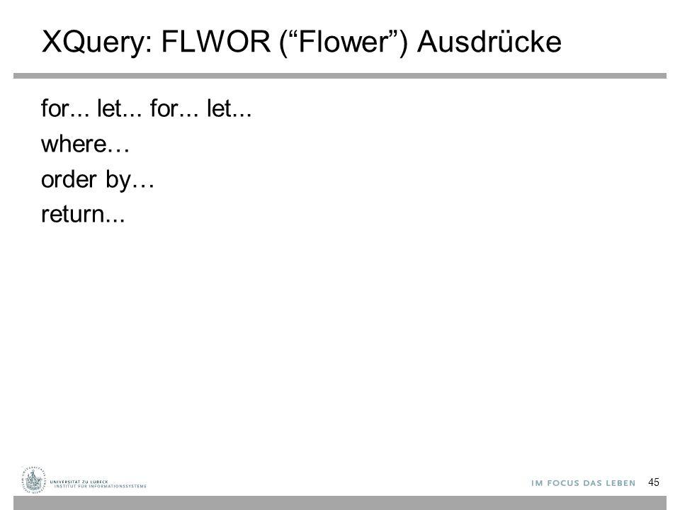 "XQuery: FLWOR (""Flower"") Ausdrücke for... let... where… order by… return... 45"