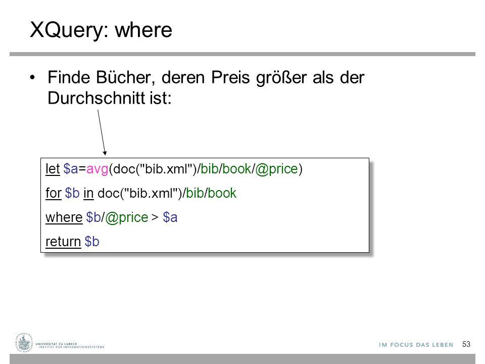 XQuery: where Finde Bücher, deren Preis größer als der Durchschnitt ist: let $a=avg( doc(