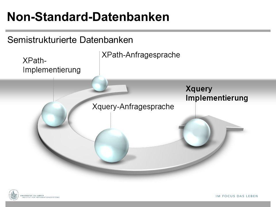 Non-Standard-Datenbanken Xquery-Anfragesprache Xquery Implementierung Semistrukturierte Datenbanken XPath- Implementierung XPath-Anfragesprache