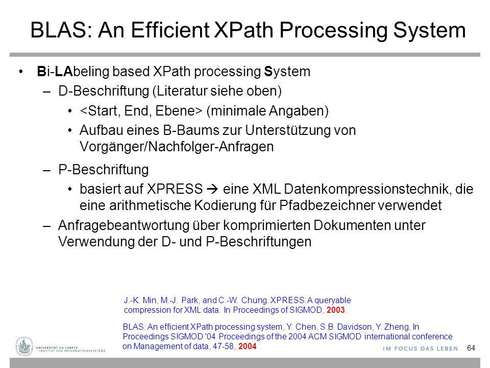BLAS: An Efficient XPath Processing System Bi-LAbeling based XPath processing System –D-Beschriftung (Literatur siehe oben) (minimale Angaben) Aufbau