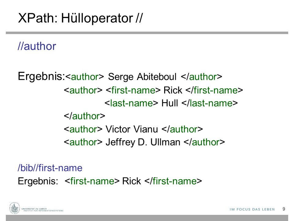 XPath: Hülloperator // //author Ergebnis: Serge Abiteboul Rick Hull Victor Vianu Jeffrey D. Ullman /bib//first-name Ergebnis: Rick 9