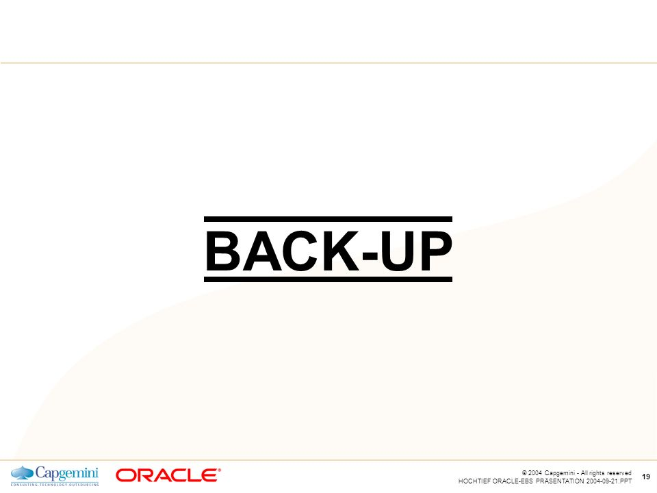 CE v5.5 © 2004 Capgemini - All rights reserved HOCHTIEF ORACLE-EBS PRÄSENTATION 2004-09-21.PPT 19 BACK-UP