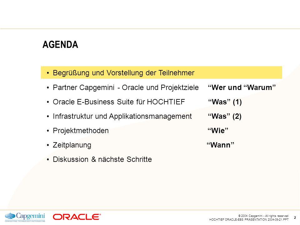 CE v5.5 © 2004 Capgemini - All rights reserved HOCHTIEF ORACLE-EBS PRÄSENTATION 2004-09-21.PPT 2 AGENDA Begrüßung und Vorstellung der Teilnehmer Partner Capgemini - Oracle und Projektziele Wer und Warum Oracle E-Business Suite für HOCHTIEF Was (1) Infrastruktur und Applikationsmanagement Was (2) Projektmethoden Wie Zeitplanung Wann Diskussion & nächste Schritte