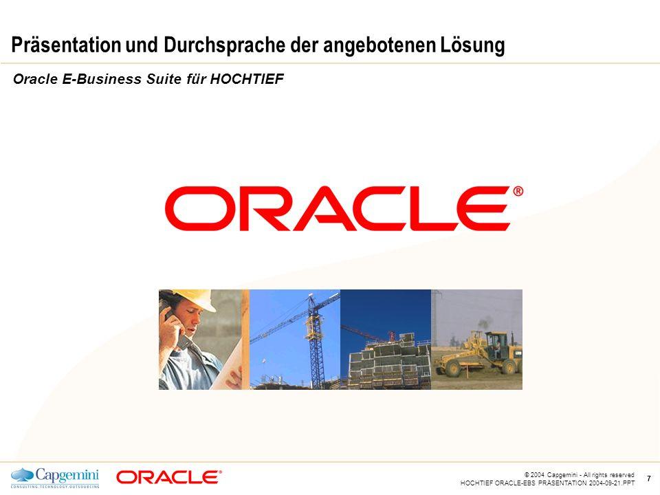 CE v5.5 © 2004 Capgemini - All rights reserved HOCHTIEF ORACLE-EBS PRÄSENTATION 2004-09-21.PPT 7 Präsentation und Durchsprache der angebotenen Lösung Oracle E-Business Suite für HOCHTIEF