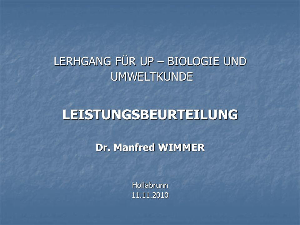 LERHGANG FÜR UP – BIOLOGIE UND UMWELTKUNDE UMWELTKUNDELEISTUNGSBEURTEILUNG Dr. Manfred WIMMER Hollabrunn11.11.2010