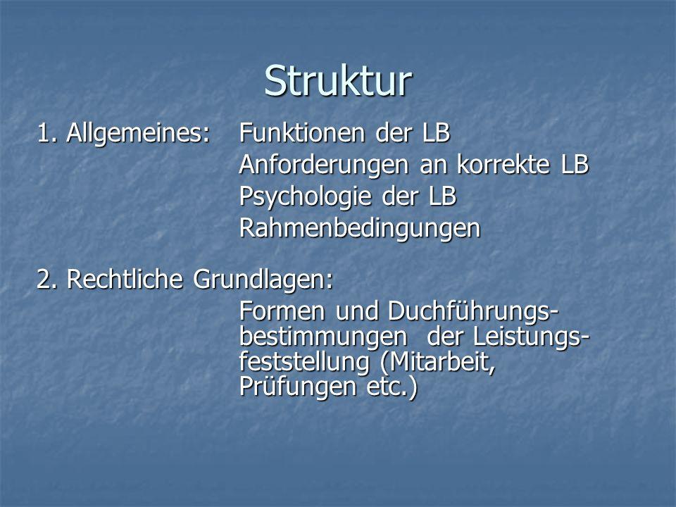Struktur 1. Allgemeines: Funktionen der LB Anforderungen an korrekte LB Psychologie der LB Rahmenbedingungen 2. Rechtliche Grundlagen: Formen und Duch