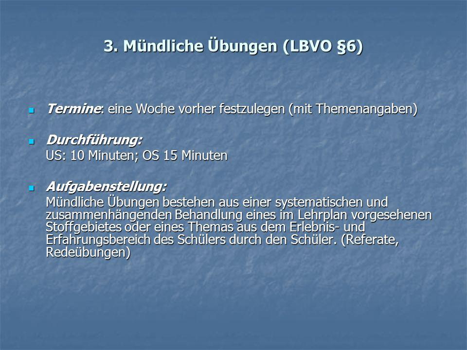 3. Mündliche Übungen (LBVO §6) Termine: eine Woche vorher festzulegen (mit Themenangaben) Termine: eine Woche vorher festzulegen (mit Themenangaben) D
