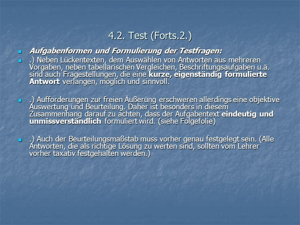 4.2. Test (Forts.2.) Aufgabenformen und Formulierung der Testfragen: Aufgabenformen und Formulierung der Testfragen:.) Neben Lückentexten, dem Auswähl