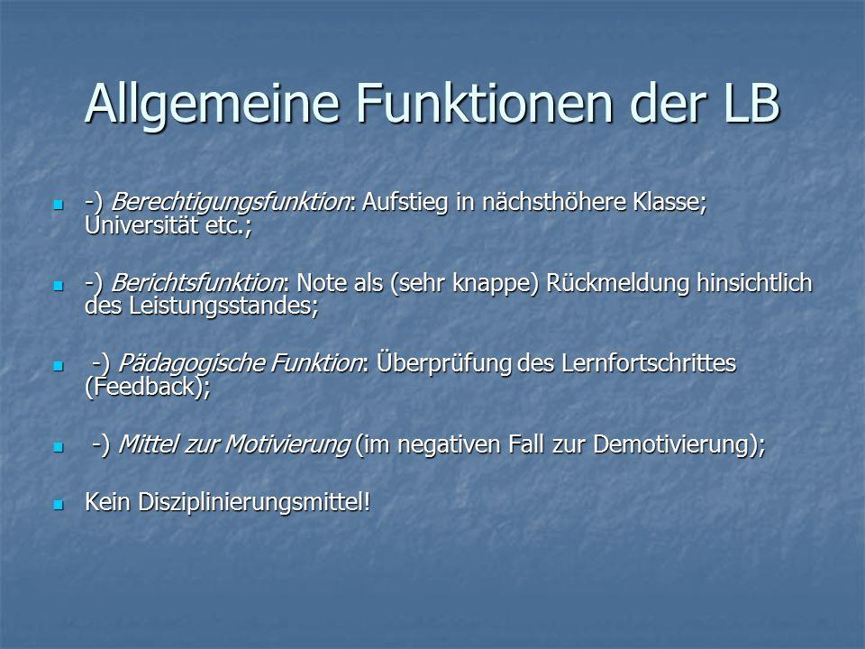 Allgemeine Funktionen der LB -) Berechtigungsfunktion: Aufstieg in nächsthöhere Klasse; Universität etc.; -) Berechtigungsfunktion: Aufstieg in nächst