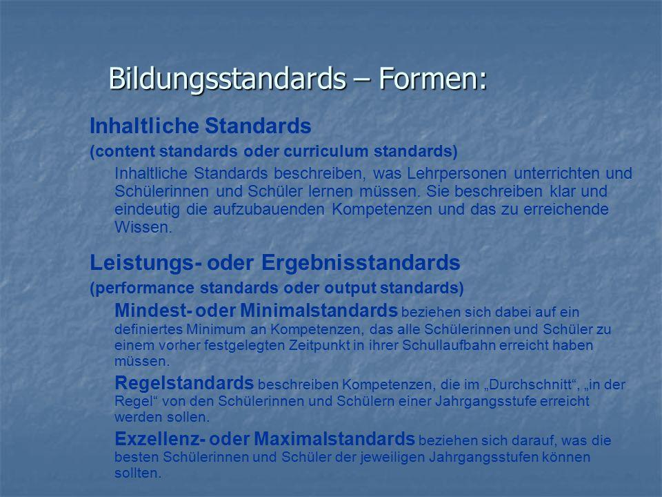 Inhaltliche Standards (content standards oder curriculum standards) Inhaltliche Standards beschreiben, was Lehrpersonen unterrichten und Schülerinnen und Schüler lernen müssen.