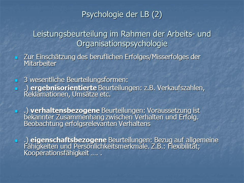 Psychologie der LB (2) Leistungsbeurteilung im Rahmen der Arbeits- und Organisationspsychologie Zur Einschätzung des beruflichen Erfolges/Misserfolges