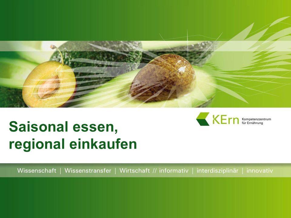 Regionalität = Saisonalität Produkte aus der Region schärfen das Bewusstsein für natürliche Wachstums- und Wertschöpfungsprozesse.