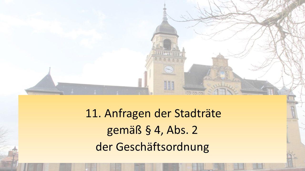 11. Anfragen der Stadträte gemäß § 4, Abs. 2 der Geschäftsordnung