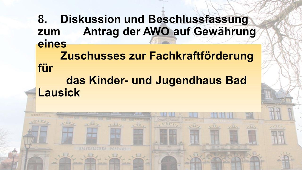 8. Diskussion und Beschlussfassung zum Antrag der AWO auf Gewährung eines Zuschusses zur Fachkraftförderung für das Kinder- und Jugendhaus Bad Lausick