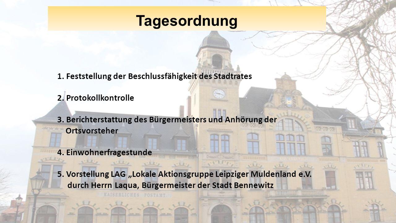 Tagesordnung 1. Feststellung der Beschlussfähigkeit des Stadtrates 2. Protokollkontrolle 3. Berichterstattung des Bürgermeisters und Anhörung der Orts