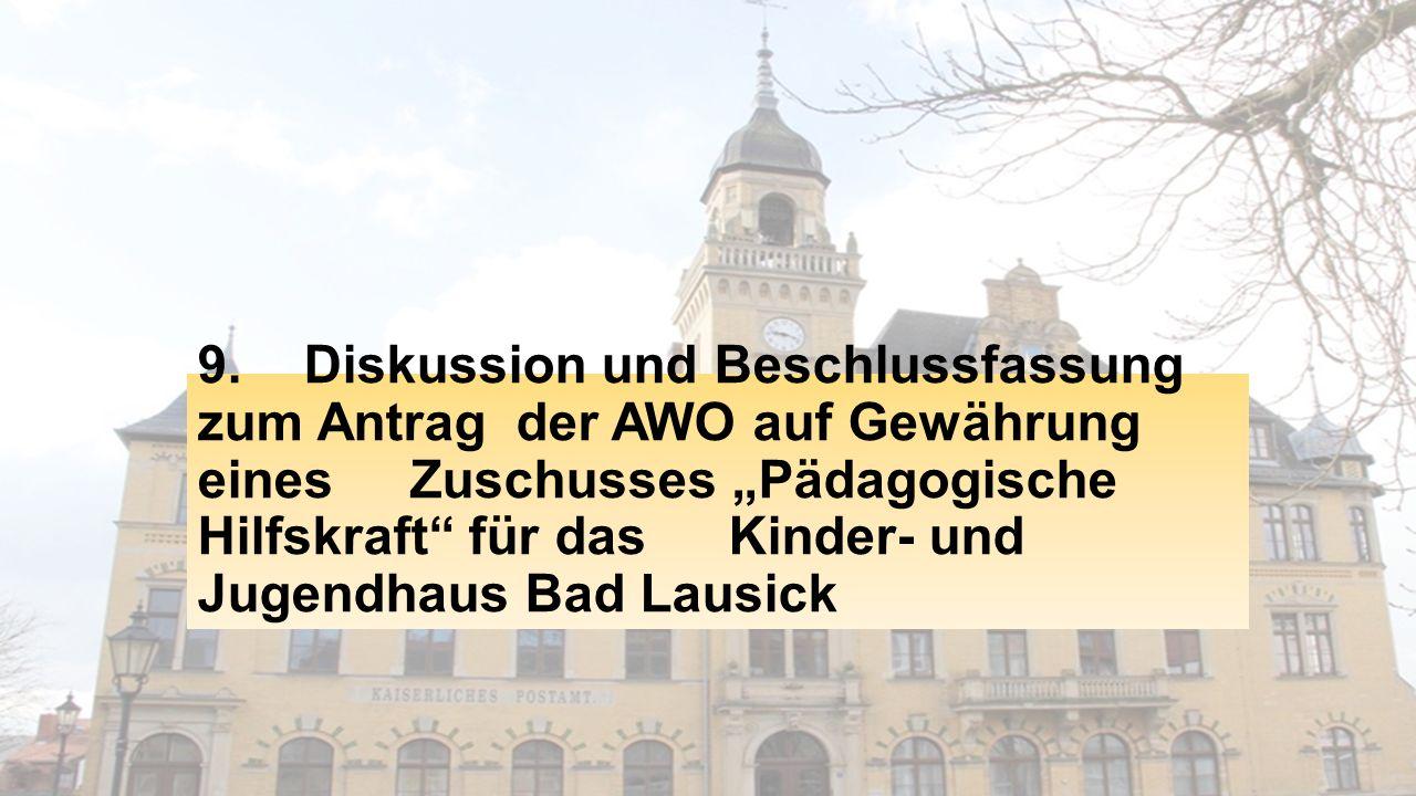 """9. Diskussion und Beschlussfassung zum Antrag der AWO auf Gewährung einesZuschusses """"Pädagogische Hilfskraft"""" für das Kinder- und Jugendhaus Bad Lausi"""
