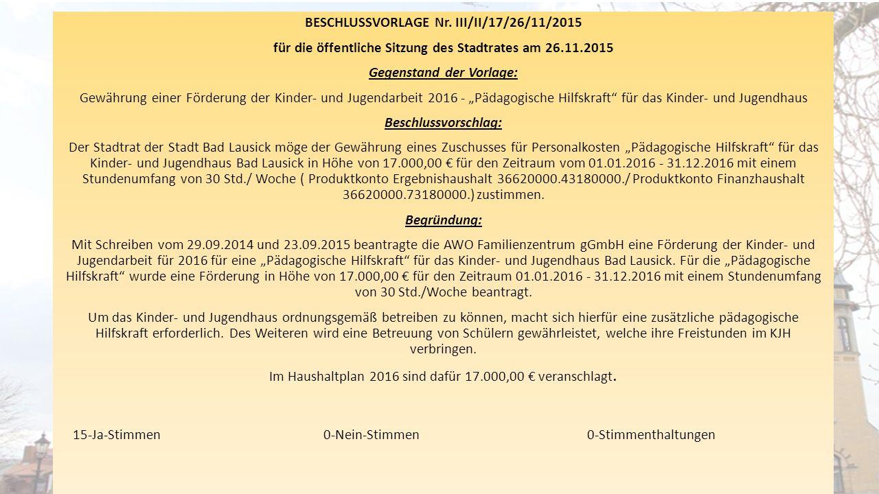 BESCHLUSSVORLAGE Nr. III/II/17/26/11/2015 für die öffentliche Sitzung des Stadtrates am 26.11.2015 Gegenstand der Vorlage: Gewährung einer Förderung d