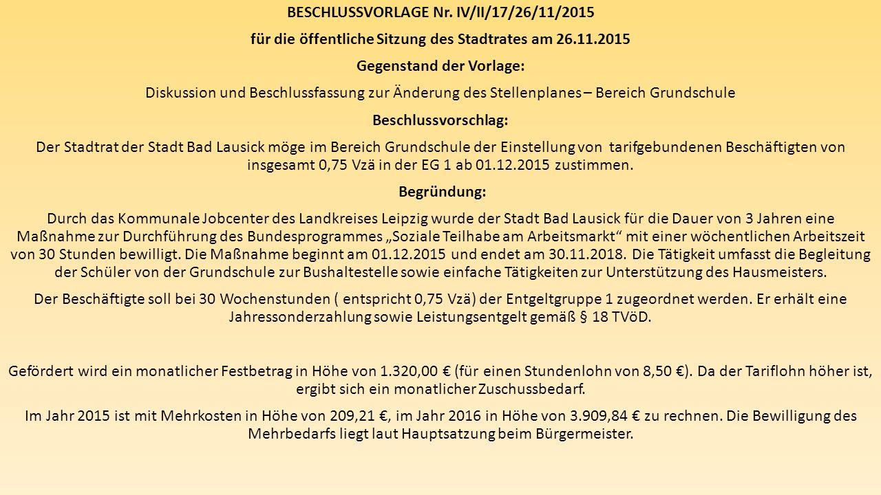 BESCHLUSSVORLAGE Nr. IV/II/17/26/11/2015 für die öffentliche Sitzung des Stadtrates am 26.11.2015 Gegenstand der Vorlage: Diskussion und Beschlussfass
