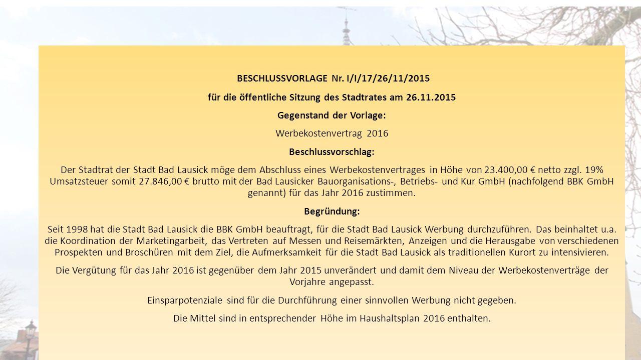 BESCHLUSSVORLAGE Nr. I/I/17/26/11/2015 für die öffentliche Sitzung des Stadtrates am 26.11.2015 Gegenstand der Vorlage: Werbekostenvertrag 2016 Beschl