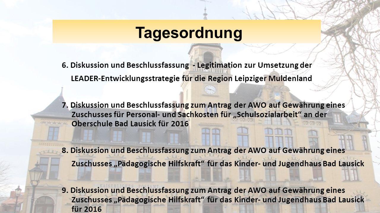 Tagesordnung 6. Diskussion und Beschlussfassung - Legitimation zur Umsetzung der LEADER-Entwicklungsstrategie für die Region Leipziger Muldenland 7. D
