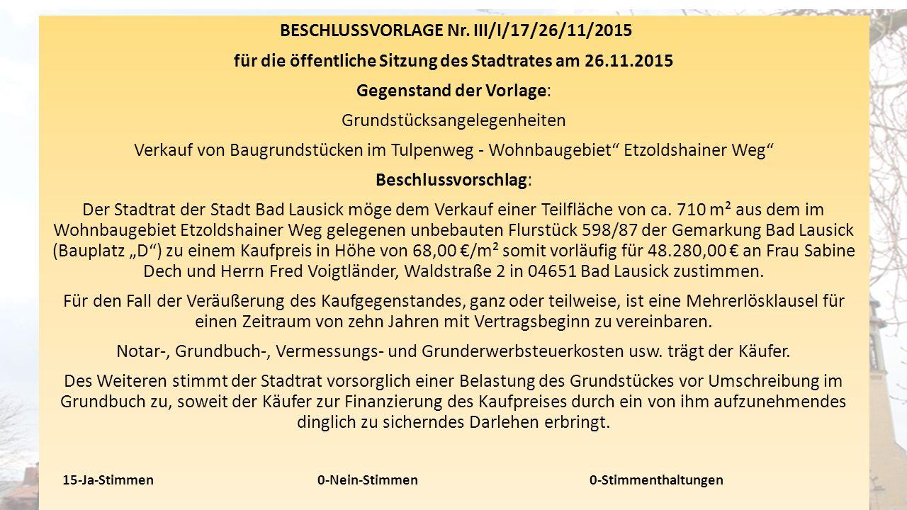 BESCHLUSSVORLAGE Nr. III/I/17/26/11/2015 für die öffentliche Sitzung des Stadtrates am 26.11.2015 Gegenstand der Vorlage: Grundstücksangelegenheiten V