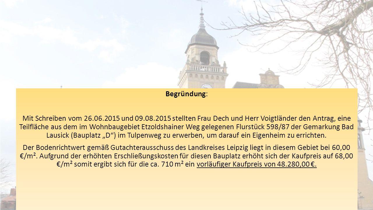 Begründung: Mit Schreiben vom 26.06.2015 und 09.08.2015 stellten Frau Dech und Herr Voigtländer den Antrag, eine Teilfläche aus dem im Wohnbaugebiet E