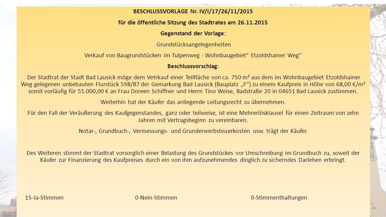 BESCHLUSSVORLAGE Nr. IV/I/17/26/11/2015 für die öffentliche Sitzung des Stadtrates am 26.11.2015 Gegenstand der Vorlage: Grundstücksangelegenheiten Ve
