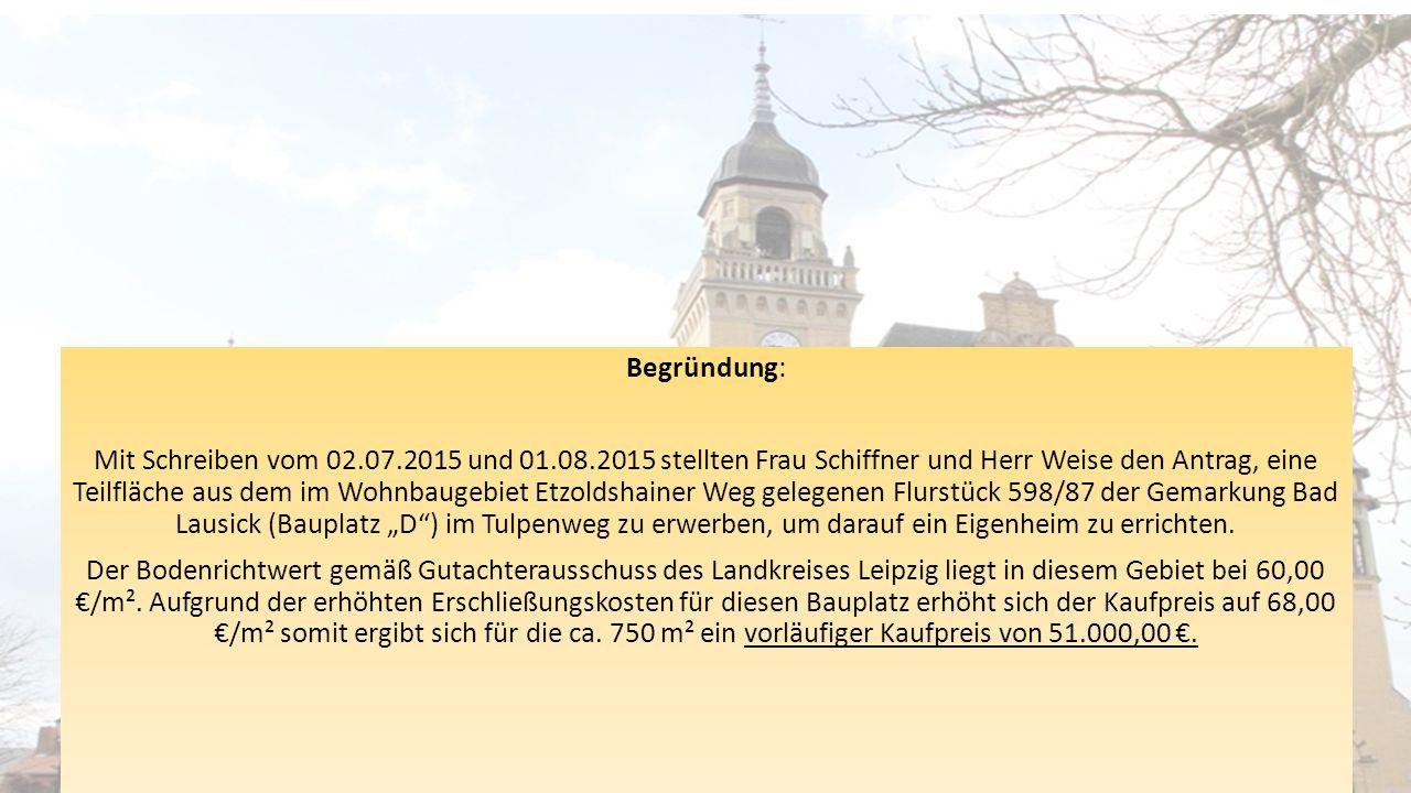 Begründung: Mit Schreiben vom 02.07.2015 und 01.08.2015 stellten Frau Schiffner und Herr Weise den Antrag, eine Teilfläche aus dem im Wohnbaugebiet Et