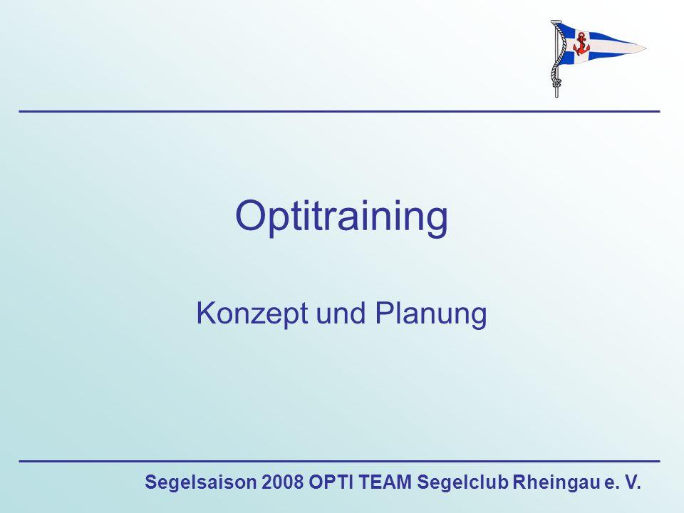 Segelsaison 2008 OPTI TEAM Segelclub Rheingau e. V. Optitraining Konzept und Planung
