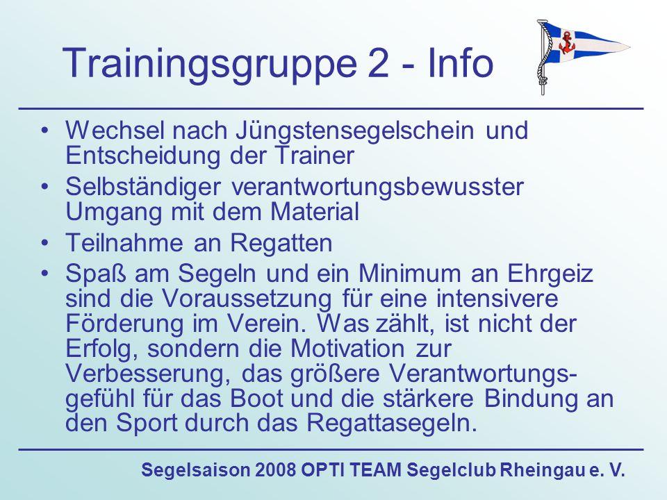 Segelsaison 2008 OPTI TEAM Segelclub Rheingau e. V. Trainingsgruppe 2 - Info Wechsel nach Jüngstensegelschein und Entscheidung der Trainer Selbständig